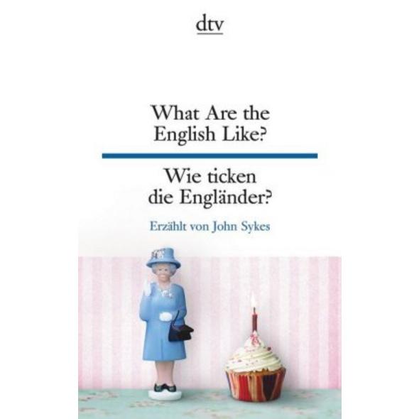 What Are the English Like? Wie ticken die Englände