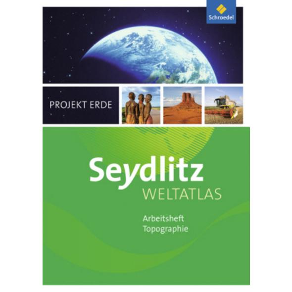 Seydlitz Weltatlas Projekt Erde. Arbeitsheft. Ausg