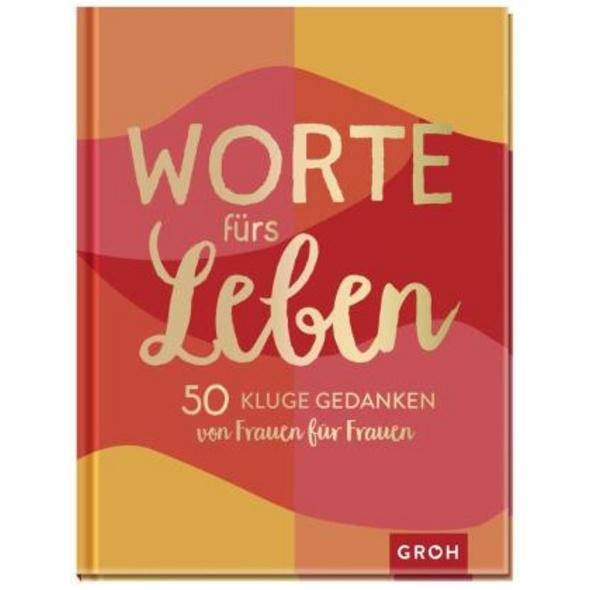 Worte fürs Leben - 50 kluge Gedanken von Frauen fü