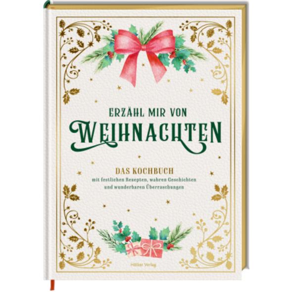 Erzähl mir von Weihnachten - Das Kochbuch mit fest