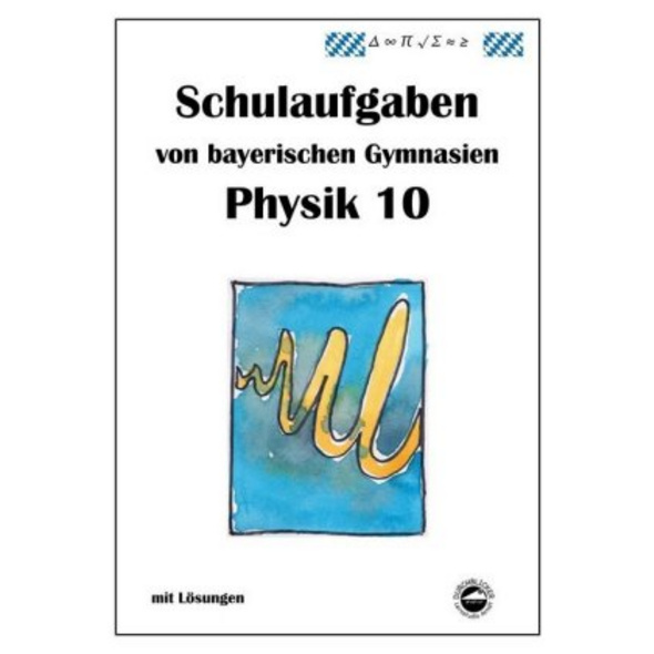 Physik 10, Schulaufgaben von bayerischen Gymnasien